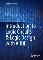 Introduction to Logic Circuits & Logic Design with VHDL ebook by Brock J. LaMeres