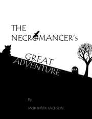 The Necromancer's Great Adventure ebook by Mortimer Jackson