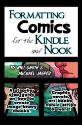 Formatting Comics for the Kindle and Nook: A Step-By-Step Guide to Images and Ebooks ebook by Michael Jasper