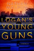 Logan's Young Guns ebook by Nathan Walpow