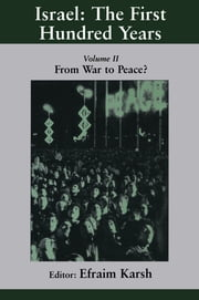 Israel: the First Hundred Years - Volume II: From War to Peace? ebook by Efraim Karsh