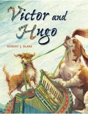 Victor and Hugo ebook by Robert J. Blake