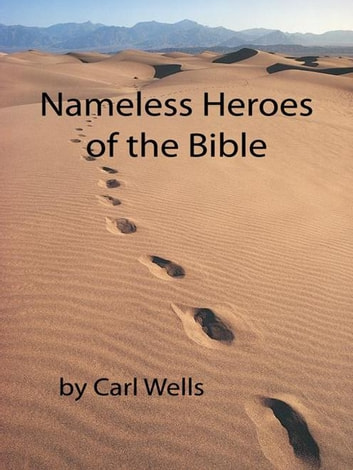 Nameless Heroes of the Bible ebook by Carl Wells