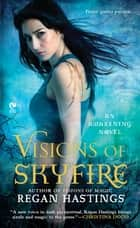 Visions of Skyfire - An Awakening Novel ebook by Regan Hastings
