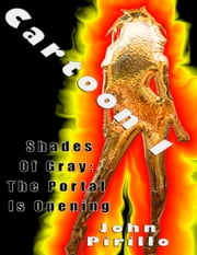 Cartoon, Episode One: Shades of Gray The Portal is Opening ebook by John Pirillo