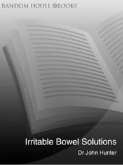 Irritable Bowel Solutions - The essential guide to IBS, its causes and treatments ebook by Dr John Hunter
