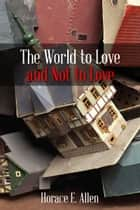 The World to Love and Not to Love ebook by Horace Allen