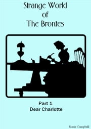 Strange World of the Brontes - Dear Charlotte ebook by Marie Campbell