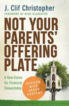 Not Your Parents' Offering Plate - A New Vision for Financial Stewardship ebook by J. Clif Christopher, Mike Slaughter