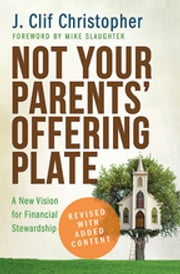 Not Your Parents' Offering Plate - A New Vision for Financial Stewardship ebook by J. Clif Christopher,Mike Slaughter