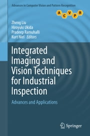 Integrated Imaging and Vision Techniques for Industrial Inspection - Advances and Applications ebook by Zheng Liu,Hiroyuki Ukida,Pradeep Ramuhalli,Kurt Niel
