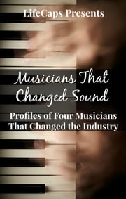 Musicians That Changed Sound - Profiles of Four Musicians That Changed the Industry ebook by Lora Greene,Jennifer Warner