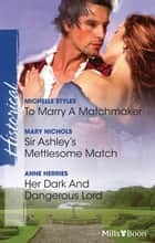 To Marry A Matchmaker/Sir Ashley's Mettlesome Match/Her Dark And Dangerous Lord ebook by Michelle Styles, Mary Nichols, Anne Herries