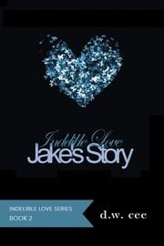 Indelible Love: Jake's Story ebook by DW Cee