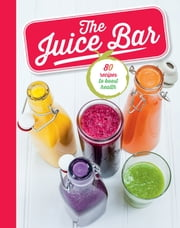 The Juice Bar - 80 recipes to boost health ebook by Sara Lewis