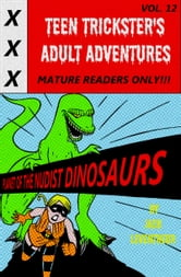 Teen Trickster's Adult Adventures Volume 12: Planet Of The Nudist Dinosaurs ebook by Jack Leventreur