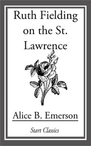 Ruth Fielding on the St. Lawrence ebook by Alice B. Emerson