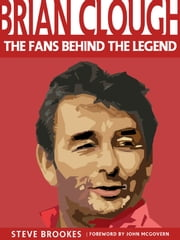 Brian Clough: The Fans Behind The Legend ebook by Steve Brookes