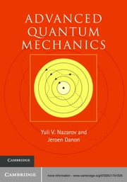Advanced Quantum Mechanics - A Practical Guide ebook by Yuli V. Nazarov,Jeroen Danon