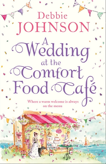 A Wedding at the Comfort Food Cafe (The Comfort Food Cafe, Book 6) ebook by Debbie Johnson
