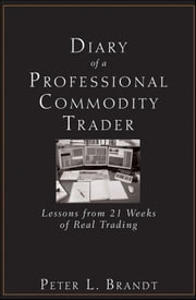 Diary of a Professional Commodity Trader - Lessons from 21 Weeks of Real Trading ebook by Peter L. Brandt