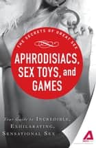 Aphrodisiacs, Sex Toys, and Games ebook by Adams Media