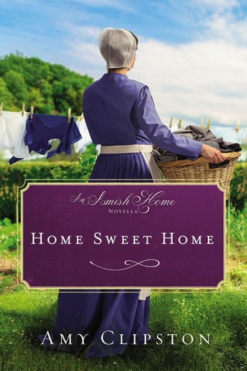 Home Sweet Home - An Amish Home Novella ebook by Amy Clipston