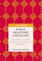 Public Relations Capitalism - Promotional Culture, Publics and Commercial Democracy ebook by Anne M. Cronin
