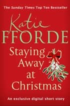 Staying Away at Christmas (Short Story) ebook by Katie Fforde