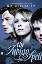 The Indigo Spell - A Bloodlines Novel eBook by Richelle Mead