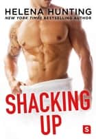 Shacking Up Ebook di Helena Hunting