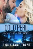 Cold Peril: Military Romantic Suspense - Stealth Security, #1 ebook by Emily Jane Trent