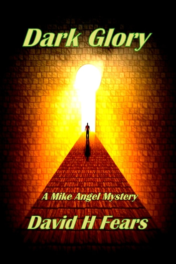 Dark Glory: A Mike Angel Mystery ebook by David H Fears