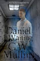 Daniel Is Waiting Extended Edition ebook by G.W. Mullins