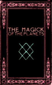 The Magick of the Planets: A Manual in 14 Sections ebook by Frater Zoe