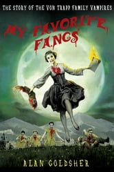 My Favorite Fangs - The Story of the Von Trapp Family Vampires ebook by Alan Goldsher