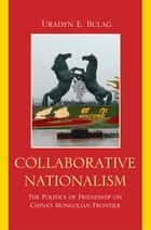 Collaborative Nationalism ebook by Uradyn E. Bulag