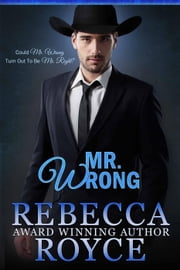Mr. Wrong ebook by Rebecca Royce