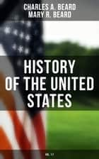 History of the United States (Vol. 1-7) - The Great Migration, The American Revolution, The Formation of the Constitution, Foundations of the Union, Civil War and Reconstruction, America as World Power (From the Colonial Period to World War I) ebook by Charles A. Beard, Mary R. Beard