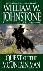 Quest of the Mountain Man ebook by William W. Johnstone