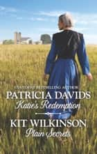 Katie's Redemption & Plain Secrets - An Anthology ebook by Patricia Davids, Kit Wilkinson