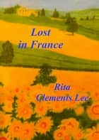 Lost in France eBook von Rita Clements Lee