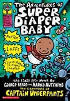 The Adventures of Super Diaper Baby ebook by Dav Pilkey, Dav Pilkey