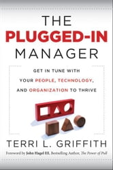 The Plugged-In Manager - Get in Tune with Your People, Technology, and Organization to Thrive ebook by Terri L Griffith