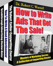 How to Write Ads That Get The Sale! - A Collection of Copywriting Classics ebook by Dr. Robert C. Worstell,Robert Collier,Victor O. Schwab