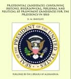 Presidential Candidates: Containing Sketches, Biographical, Personal and Political of Prominent Candidates for the Presidency in 1860 ebook by D. W. Bartlett