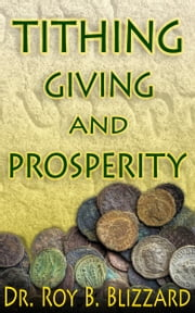 Tithing Giving and Prosperity ebook by Roy B. Blizzard