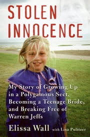 Stolen Innocence - My Story of Growing Up in a Polygamous Sect, Becoming a Teenage Bride, and Breaking Free of Warren Jeffs ebook by Elissa Wall, Lisa Pulitzer