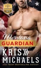 Montana Guardian - A Kings of Guardian Novella ebook by