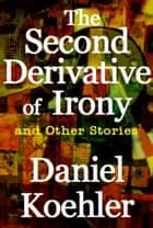 The Second Derivative of Irony ebook by Daniel Koehler